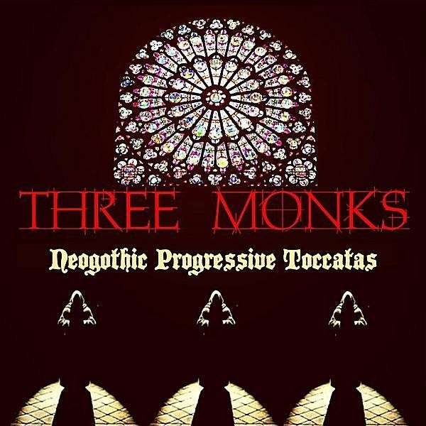 Three Monks — Neogothic Progressive Toccatas