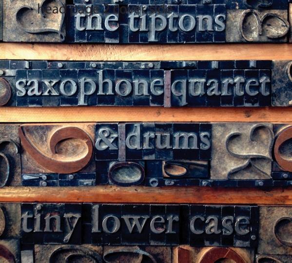 The Tiptons Saxophone Quartet & Drums — Tiny Lower Case