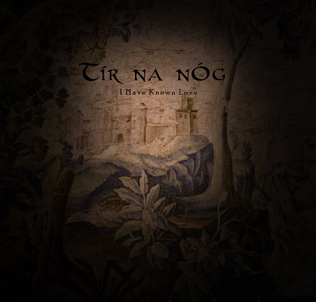 Tír na nÓg — I Have Known Love