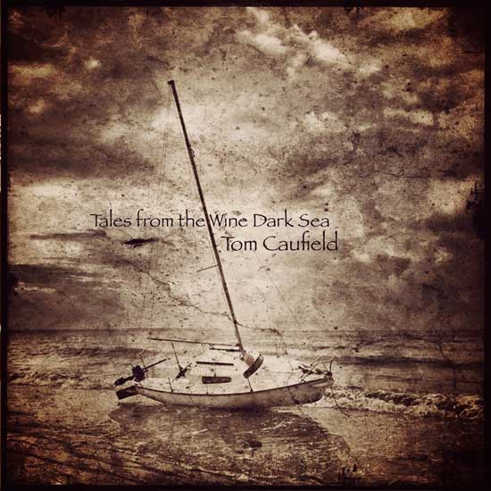 Tom Caufield — Tales from the Wine Dark Sea