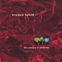 Trance Lucid — The Colours of Darkness