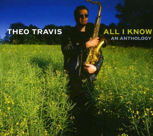 Theo Travis — All I Know - An Anthology