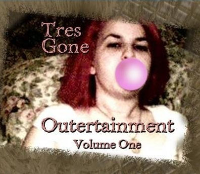 Tres Gone — Outertainment, Vol. 1