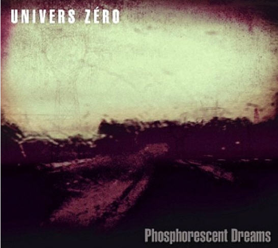 Univers Zéro — Phosphorescent Dreams