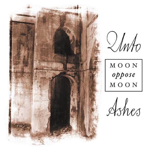 Unto Ashes — Moon Oppose Moon