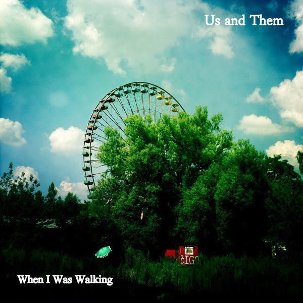 Us & Them — When I Was Walking / Green Couch