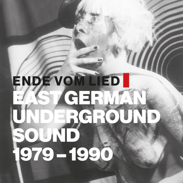 Various Artists — Ende vom Lied: East German Underground Sound 1979-1990