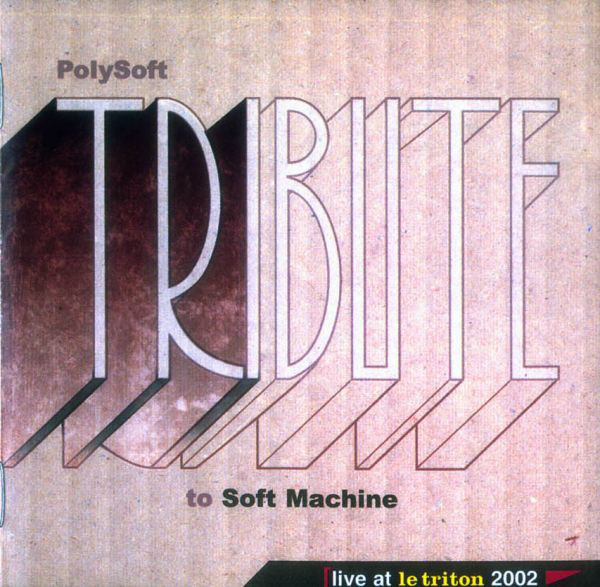 PolySoft — Tribute to Soft Machine - Live at Le Triton 2002
