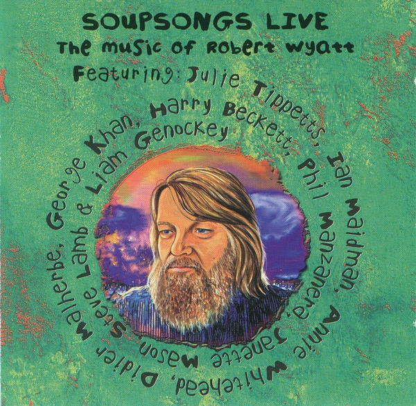 Soupsongs Live: The Music of Robert Wyatt Cover art