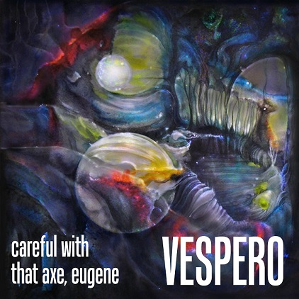 Vespero — Careful with That Axe, Eugene
