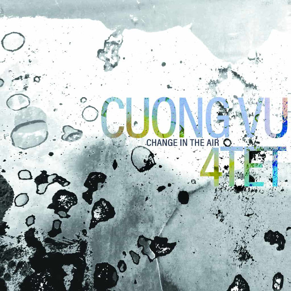 Cuong Vu 4tet — Change in the Air