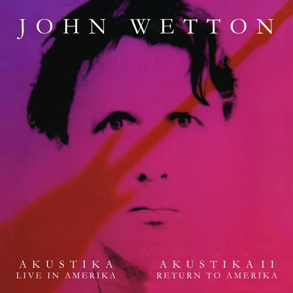 John Wetton — Akoustika - Live in Amerika / Akoustika II - Return to Amerika