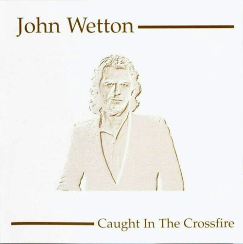 John Wetton — Caught in the Crossfire