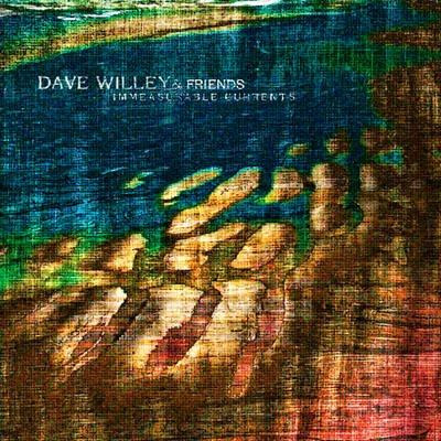 Dave Willey & Friends — Immeasurable Currents