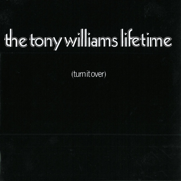 The Tony Williams Lifetime — (Turn It Over)