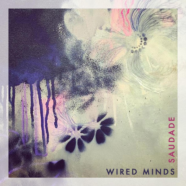 Wired Minds — Saudade