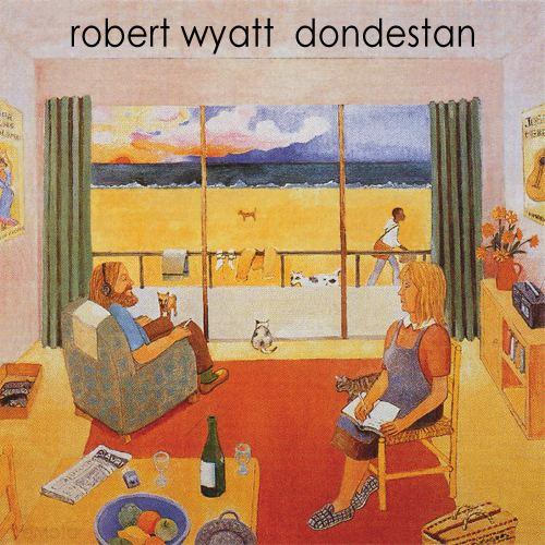 Robert Wyatt — Dondestan