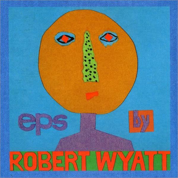 Robert Wyatt — EPs