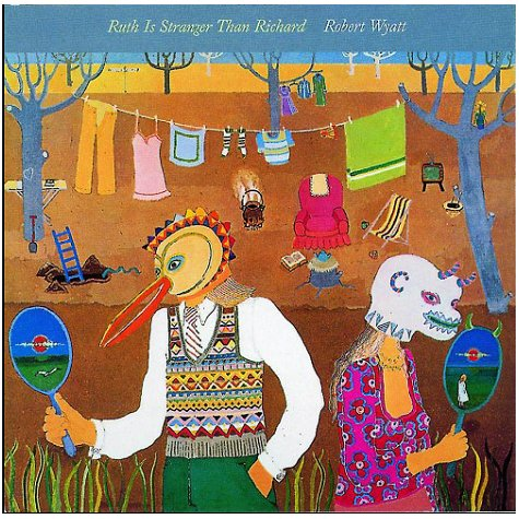 Robert Wyatt — Ruth Is Stranger Than Richard