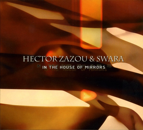 Hector Zazou & Swara — In the House of Mirros